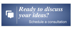 Ready to discuss your ideas? Schedule a consultation